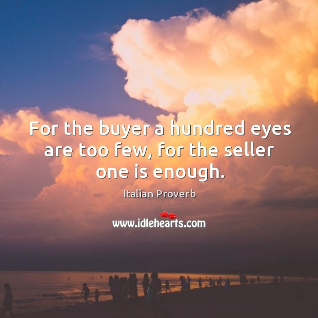 Image, For the buyer a hundred eyes are too few, for the seller one is enough.
