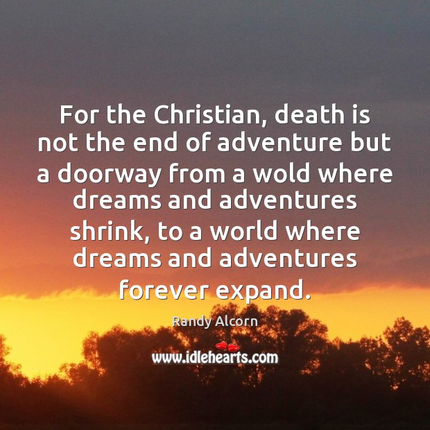 For the Christian, death is not the end of adventure but a Image