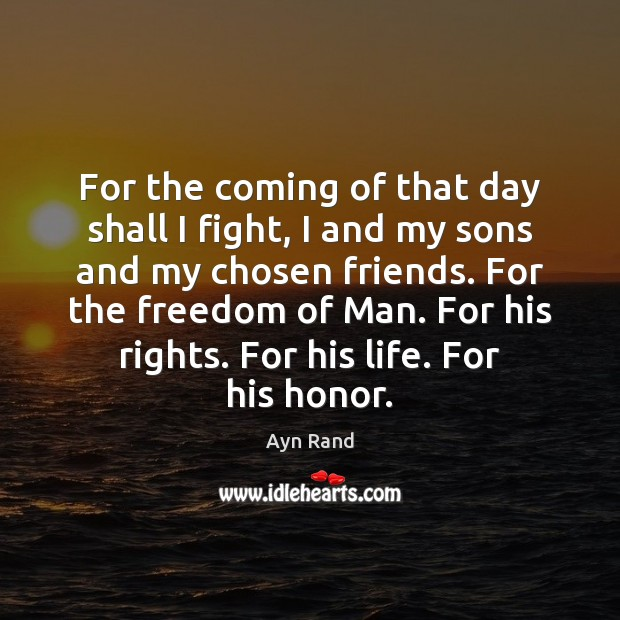 For the coming of that day shall I fight, I and my Image