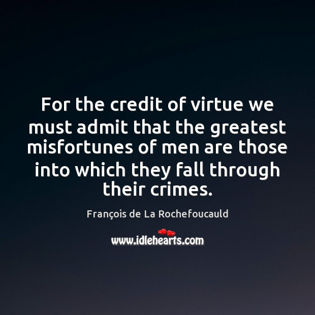 Image, For the credit of virtue we must admit that the greatest misfortunes