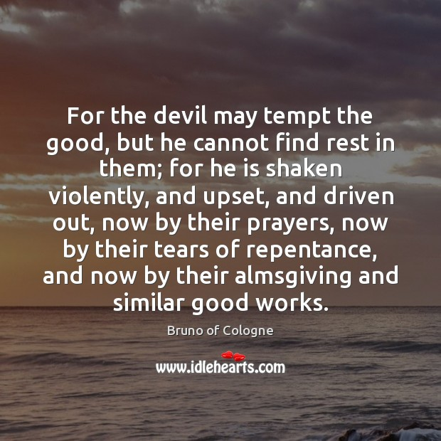 Image, For the devil may tempt the good, but he cannot find rest