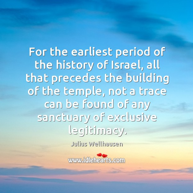 For the earliest period of the history of israel, all that precedes the building of the temple Image