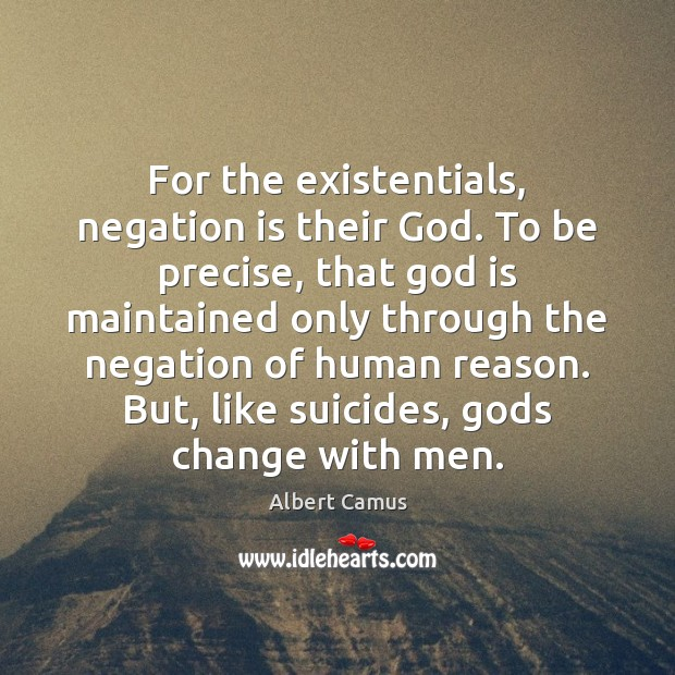 Image, For the existentials, negation is their God. To be precise, that God