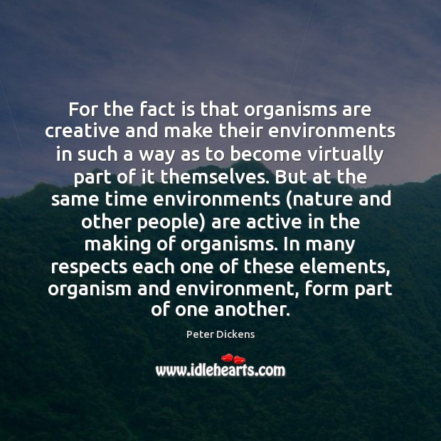 For the fact is that organisms are creative and make their environments Image