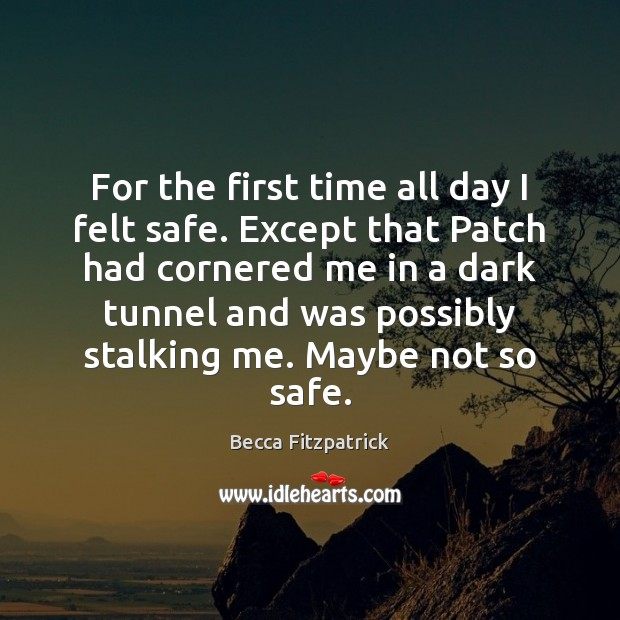 For the first time all day I felt safe. Except that Patch Becca Fitzpatrick Picture Quote