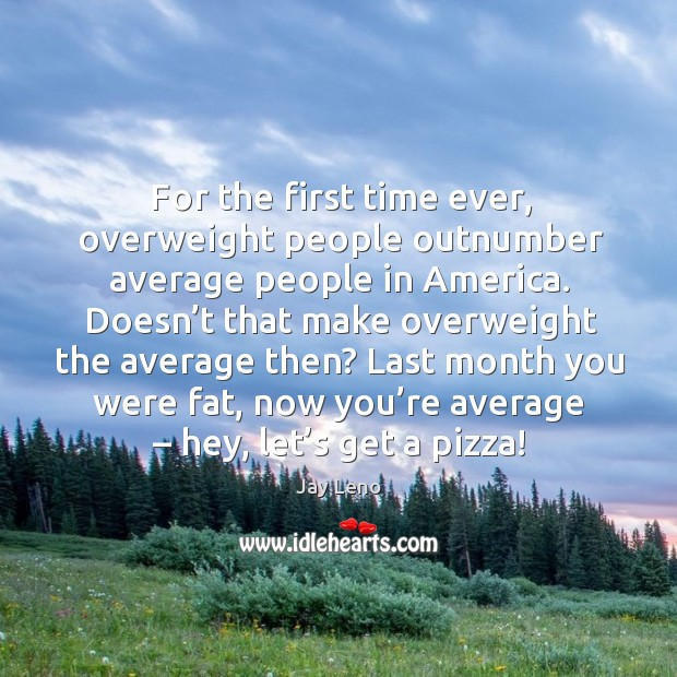 Image, For the first time ever, overweight people outnumber average people in america.