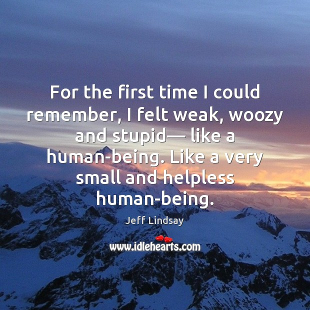 For the first time I could remember, I felt weak, woozy and Jeff Lindsay Picture Quote