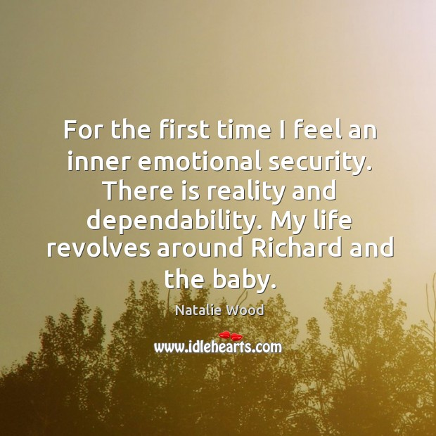 For the first time I feel an inner emotional security. There is reality and dependability. Natalie Wood Picture Quote