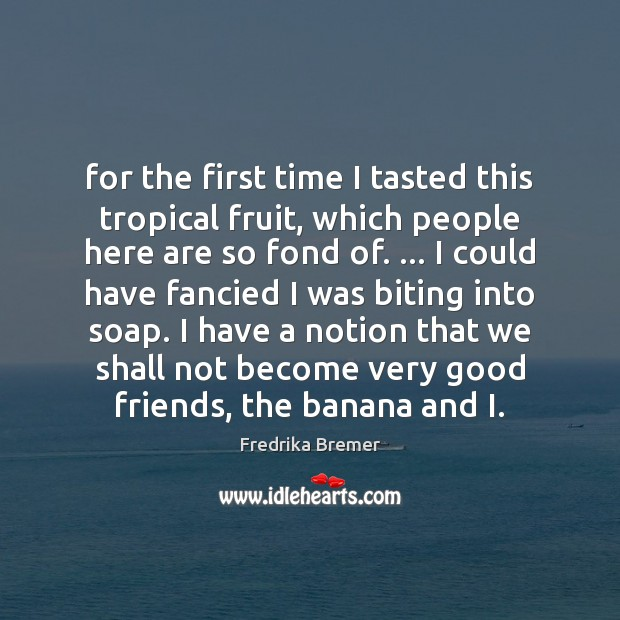 Image, For the first time I tasted this tropical fruit, which people here