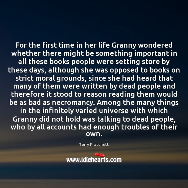 For the first time in her life Granny wondered whether there might Terry Pratchett Picture Quote