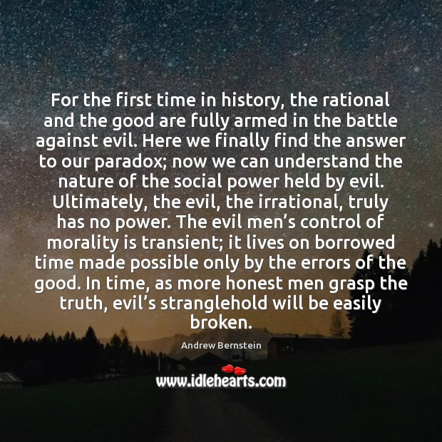 For the first time in history, the rational and the good are Nature Quotes Image