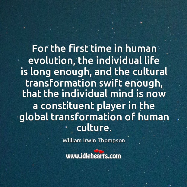 For the first time in human evolution, the individual life is long enough, and the cultural Image