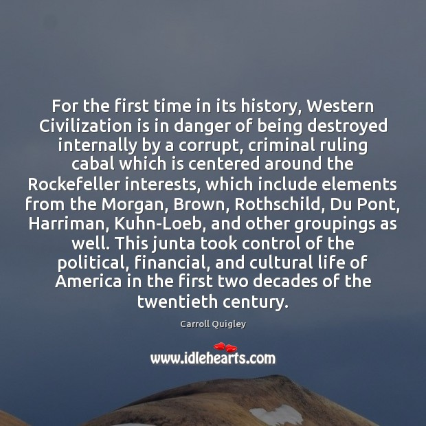 For the first time in its history, Western Civilization is in danger Carroll Quigley Picture Quote