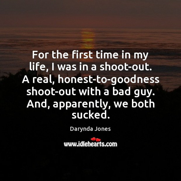 For the first time in my life, I was in a shoot-out. Image