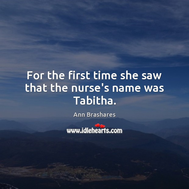 For the first time she saw that the nurse's name was Tabitha. Image