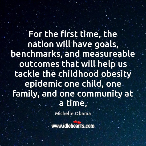 For the first time, the nation will have goals, benchmarks, and measureable Michelle Obama Picture Quote