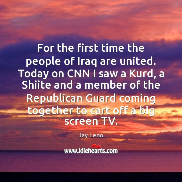 Image, For the first time the people of Iraq are united. Today on