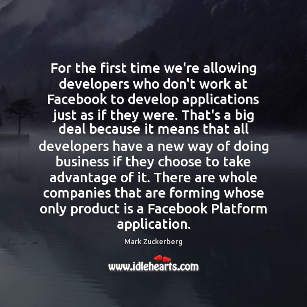 For the first time we're allowing developers who don't work at Facebook Mark Zuckerberg Picture Quote
