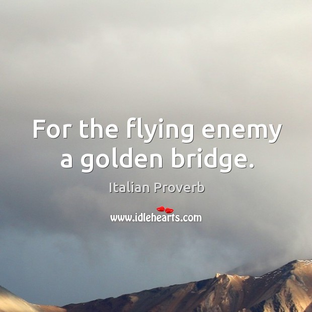 Image, For the flying enemy a golden bridge.
