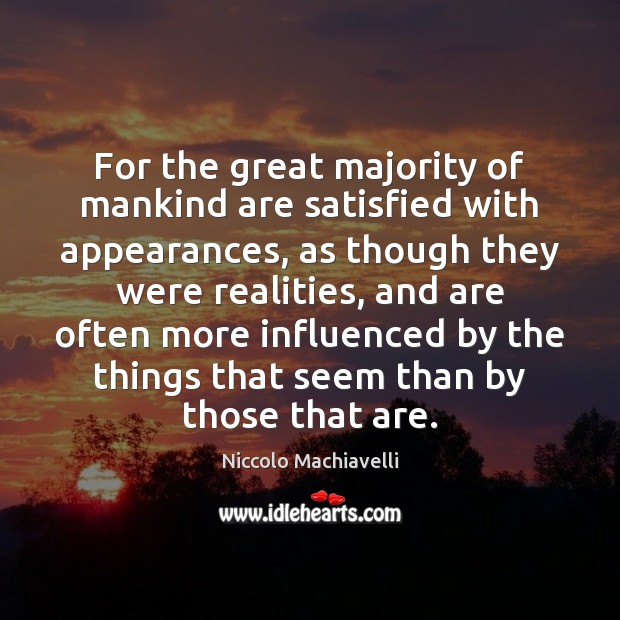 For the great majority of mankind are satisfied with appearances, as though Image