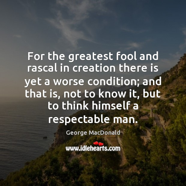 Image, For the greatest fool and rascal in creation there is yet a