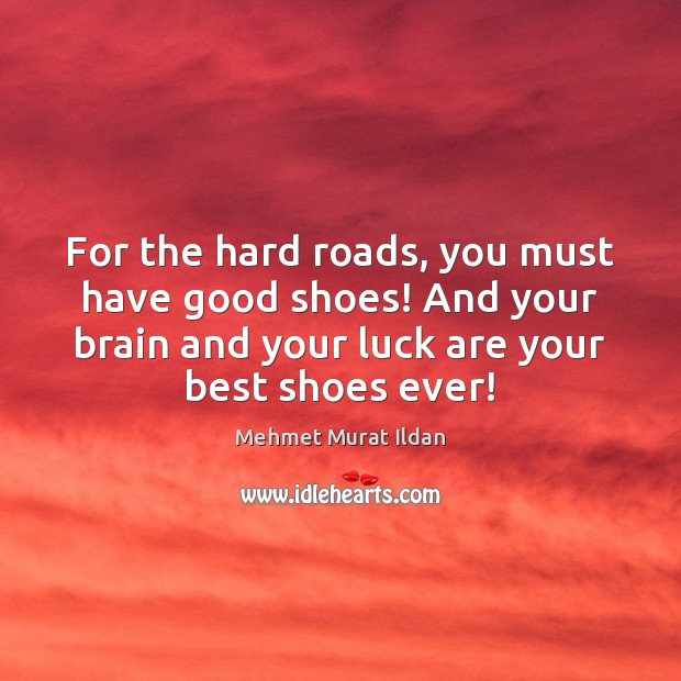 Image, For the hard roads, you must have good shoes! And your brain
