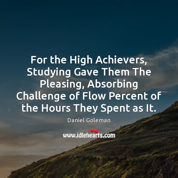 For the High Achievers, Studying Gave Them The Pleasing, Absorbing Challenge of Daniel Goleman Picture Quote