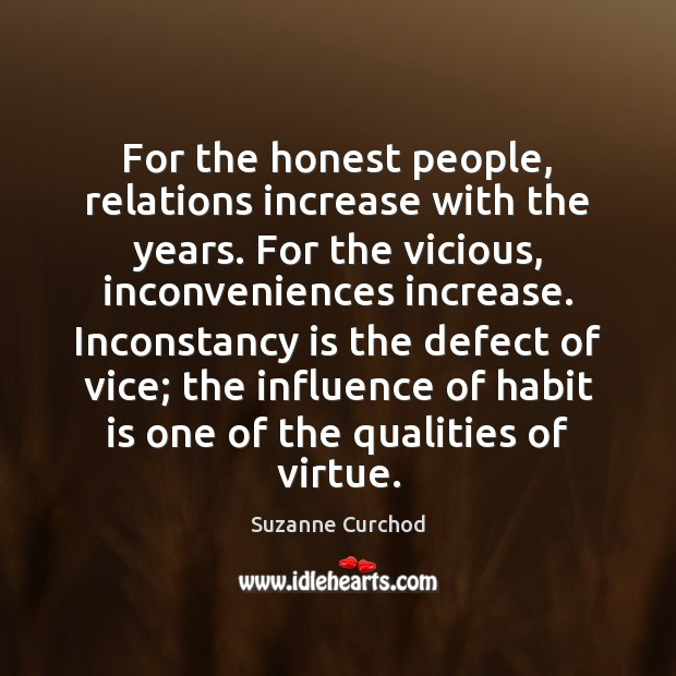 For the honest people, relations increase with the years. For the vicious, Suzanne Curchod Picture Quote