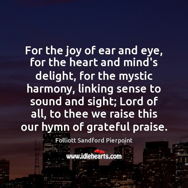 For the joy of ear and eye, for the heart and mind's Image
