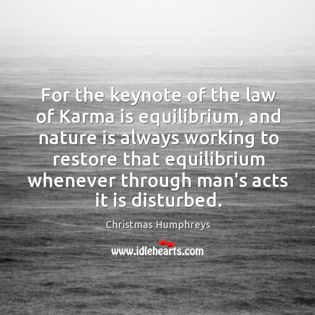 For the keynote of the law of Karma is equilibrium, and nature Christmas Humphreys Picture Quote