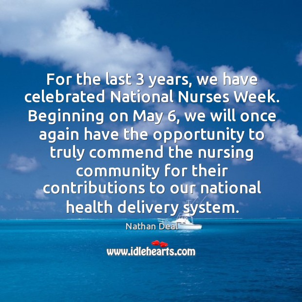For the last 3 years, we have celebrated national nurses week. Nathan Deal Picture Quote