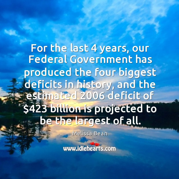 For the last 4 years, our federal government has produced the four biggest deficits in history Image