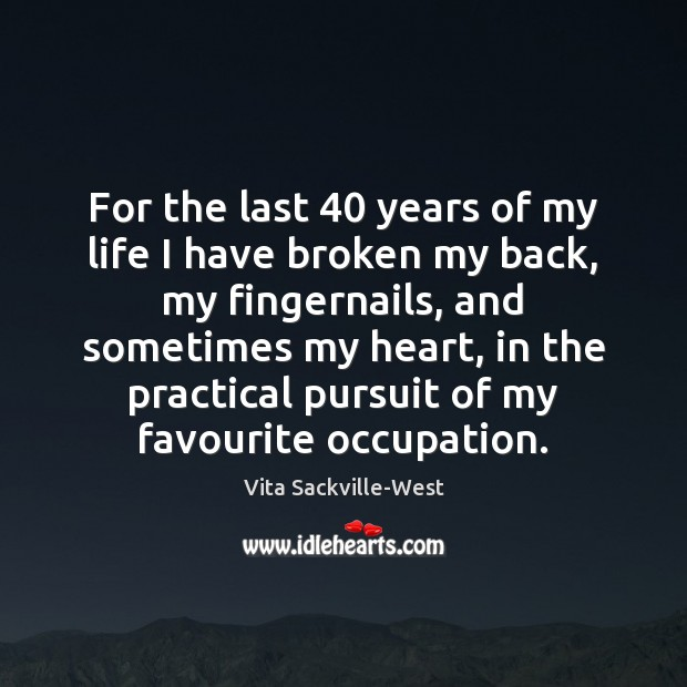 For the last 40 years of my life I have broken my back, Vita Sackville-West Picture Quote