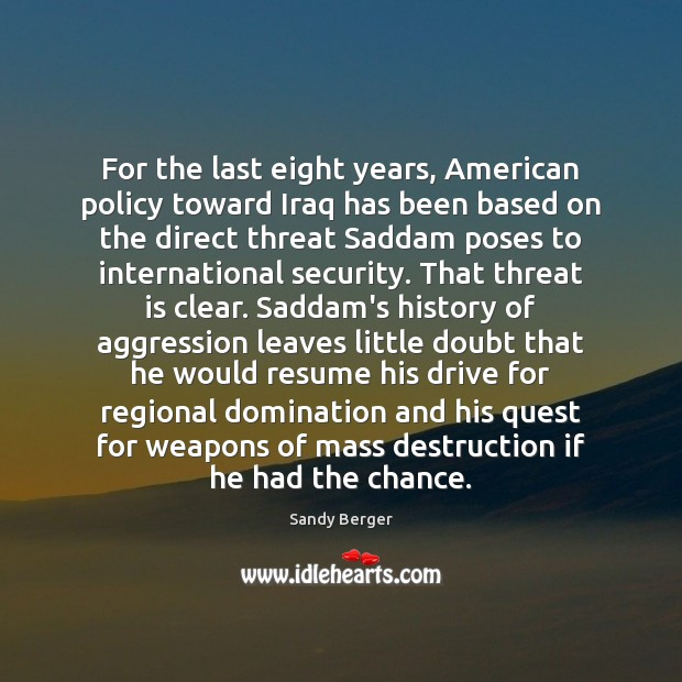 Image, For the last eight years, American policy toward Iraq has been based