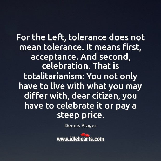For the Left, tolerance does not mean tolerance. It means first, acceptance. Celebrate Quotes Image