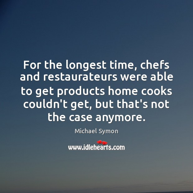 For the longest time, chefs and restaurateurs were able to get products Image