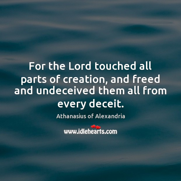 Image, For the Lord touched all parts of creation, and freed and undeceived