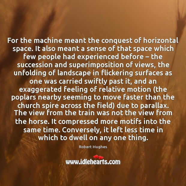 For the machine meant the conquest of horizontal space. It also meant Image