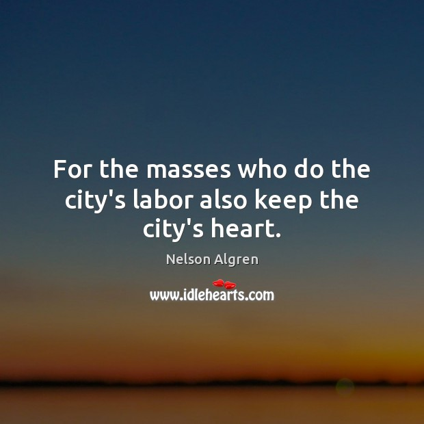 Image, For the masses who do the city's labor also keep the city's heart.