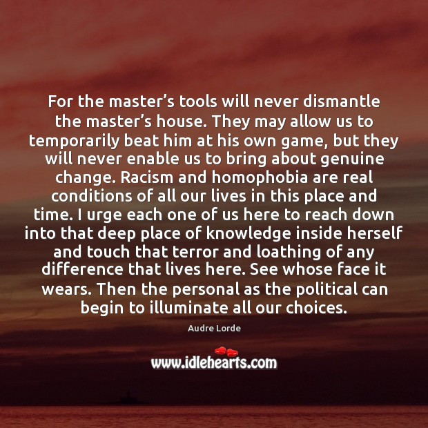 For the master's tools will never dismantle the master's house. Audre Lorde Picture Quote