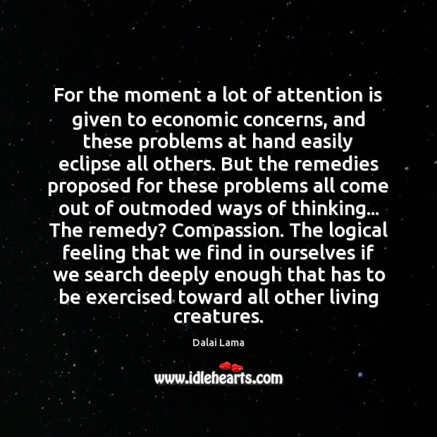 For the moment a lot of attention is given to economic concerns, Dalai Lama Picture Quote
