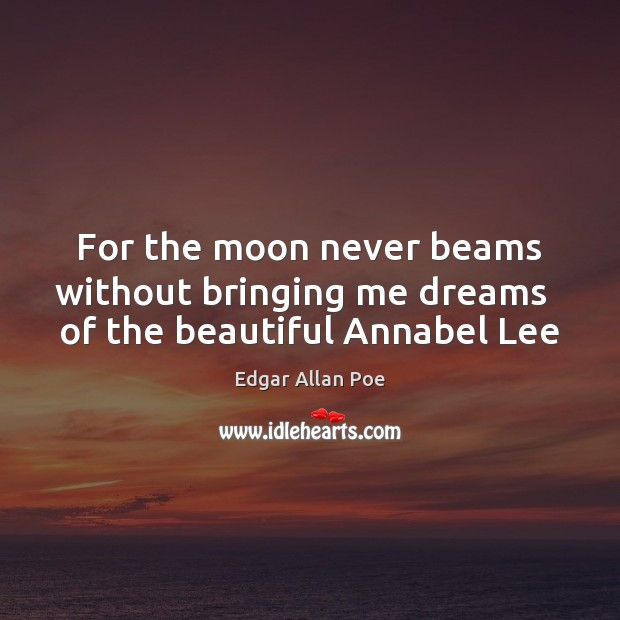 Image, For the moon never beams without bringing me dreams   of the beautiful Annabel Lee