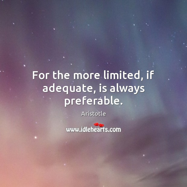 For the more limited, if adequate, is always preferable. Image