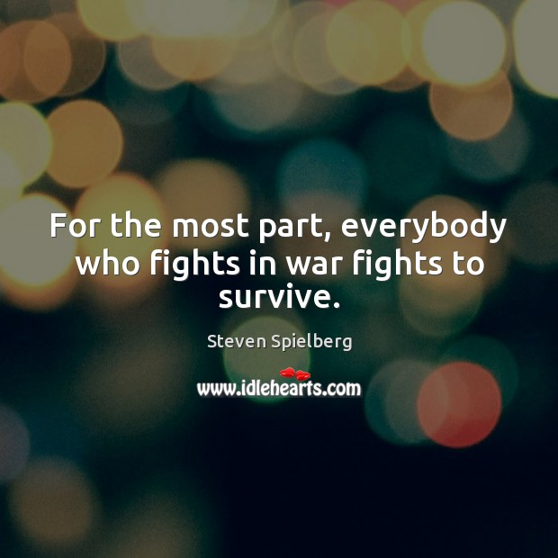 Image, For the most part, everybody who fights in war fights to survive.