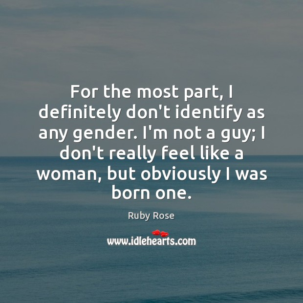 For the most part, I definitely don't identify as any gender. I'm Image