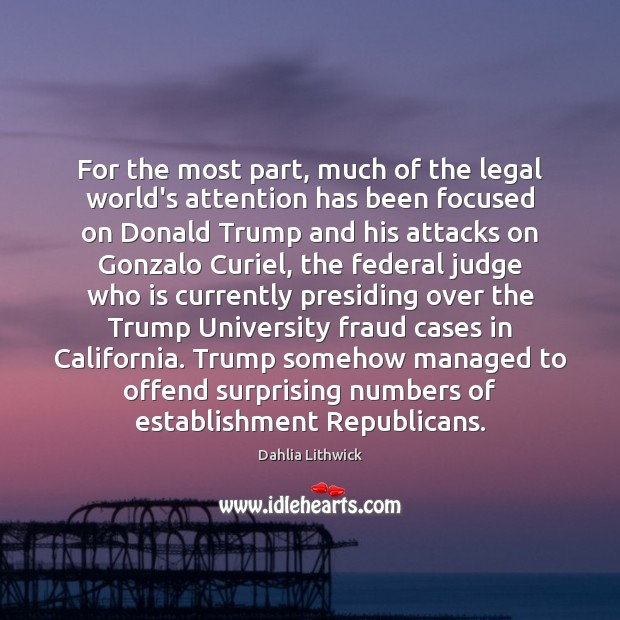 For the most part, much of the legal world's attention has been Dahlia Lithwick Picture Quote
