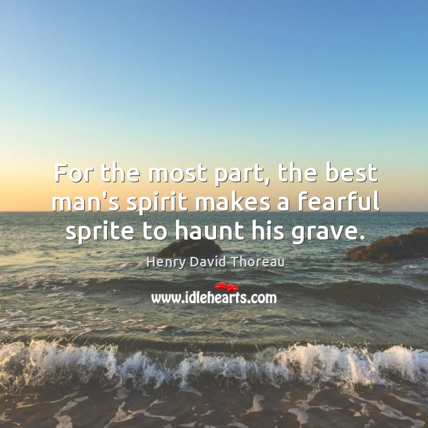 Image, For the most part, the best man's spirit makes a fearful sprite to haunt his grave.