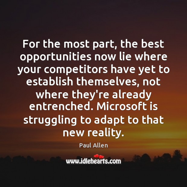 For the most part, the best opportunities now lie where your competitors Image