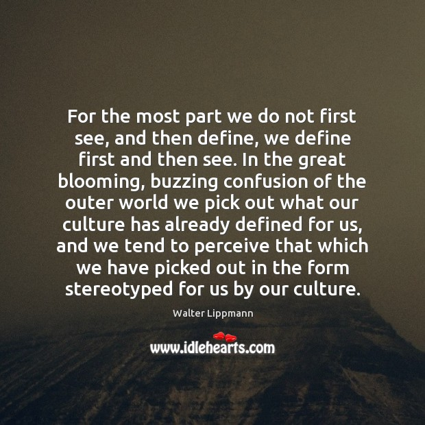 For the most part we do not first see, and then define, Walter Lippmann Picture Quote