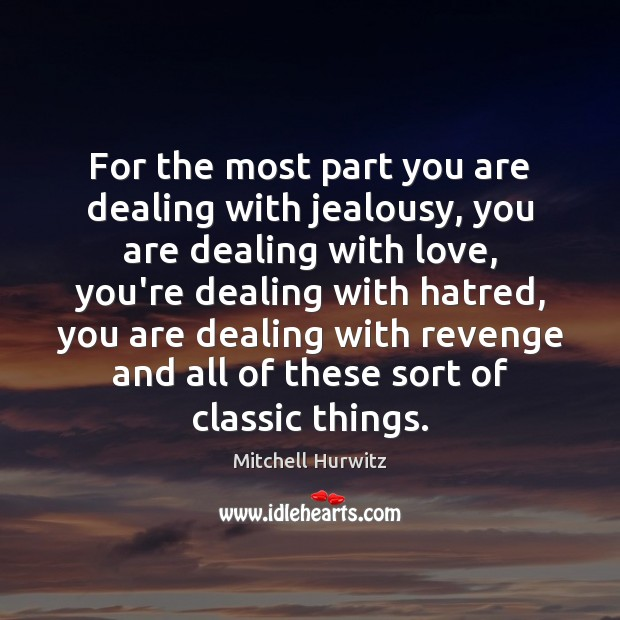 For the most part you are dealing with jealousy, you are dealing Image